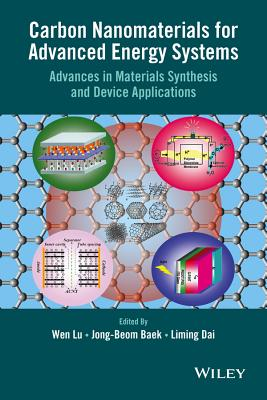 Carbon Nanomaterials for Advanced Energy Systems: Advances in Materials Synthesis and Device Applications - Lu, Wen (Editor), and Baek, Jong-Beom (Editor), and Dai, Liming (Editor)