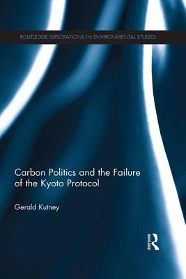 Carbon Politics and the Failure of the Kyoto Protocol - Kutney, Gerald