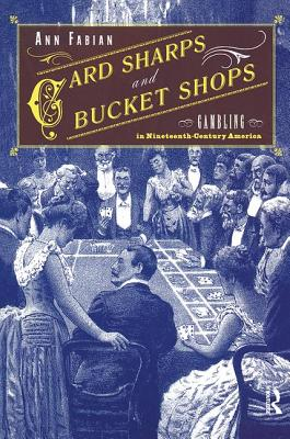 Card Sharps and Bucket Shops: Gambling in Nineteenth-Century America - Fabian, Ann
