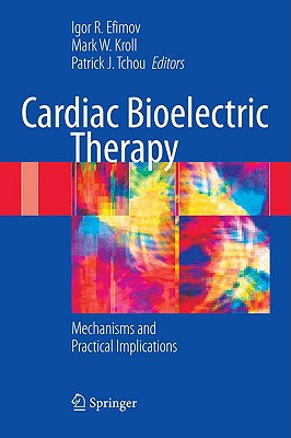 Cardiac Bioelectric Therapy: Mechanisms and Practical Implications - Efimov, Igor R (Editor)