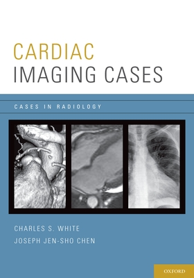 Cardiac Imaging Cases - White, Charles, MD, and Chen, Joseph, MD