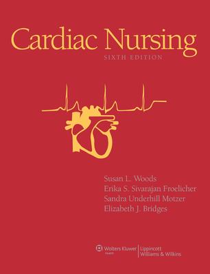 Cardiac Nursing - Woods, Susan L, PhD, RN (Editor), and Froelicher, Erika S Sivarajan, Ma, MPH, PhD, RN, Faan (Editor), and Motzer, Sandra...