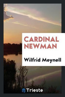 Cardinal Newman - Meynell, Wilfrid