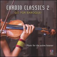 Cardio Classics 2: Go for Baroque! - Ben Dollman (baroque violin); Chacona; David Drury (organ); Diana Doherty (oboe); Elizabeth Wallfisch (baroque violin);...