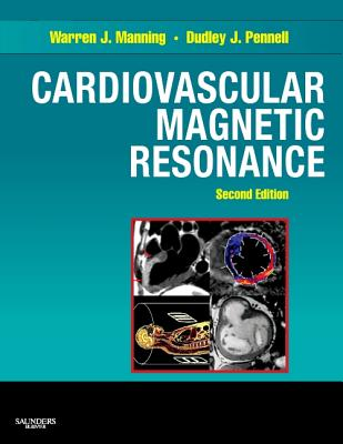 Cardiovascular Magnetic Resonance - Manning, Warren J, and Pennell, Dudley J