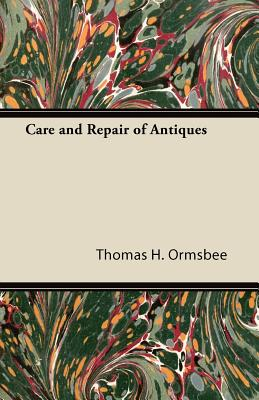 Care and Repair of Antiques - Ormsbee, Thomas H