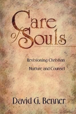 Care of Souls: Revisioning Christian Nurture and Counsel - Benner, David G