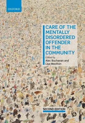 Care of the Mentally Disordered Offender in the Community - Buchanan, Alec (Editor), and Wootton, Lisa (Editor)