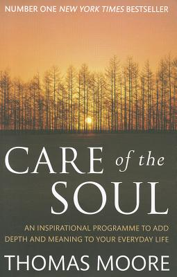 Care Of The Soul: An inspirational programme to add depth and meaning to your everyday life - Moore, Thomas