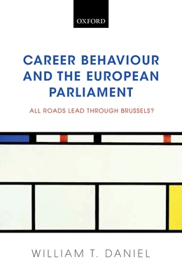 Career Behaviour and the European Parliament: All Roads Lead Through Brussels? - Daniel, William T.