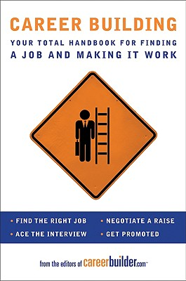Career Building: Your Total Handbook for Finding a Job and Making It Work - CareerBuilder.com (Editor)