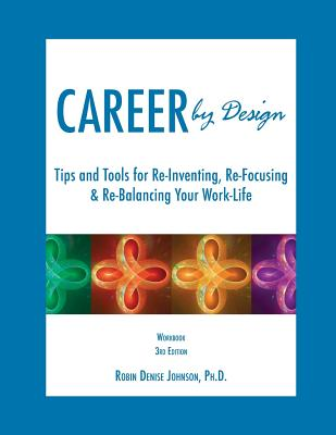 Career by Design Workbook: Tips and Tools for Re-Inventing, Re-Focusing, & Re-Balancing Your Work-Life - Johnson, Robin Denise
