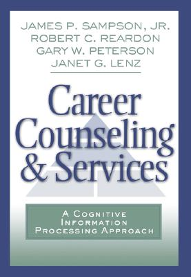Career Counseling and Services: A Cognitive Information Processing Approach - Sampson, Jr, and Reardon, Robert C, and Peterson, Gary W