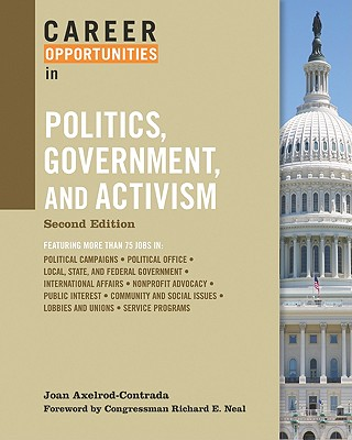 Career Opportunities in Politics, Government, and Activism - Axelrod-Contrada, Joan, and Neal, Richard E (Foreword by)
