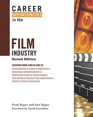 Career Opportunities in the Film Industry - Yager, Fred, and Yager, Jan, PH.D., and Carradine, David (Foreword by)