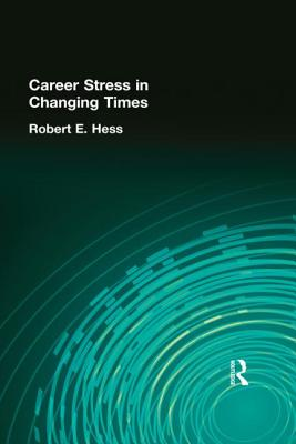 Career Stress in Changing Times - Hess, Robert E, and Quick, James C