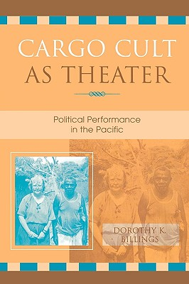 Cargo Cult as Theater: Political Performance in the Pacific - Billings, Dorothy K