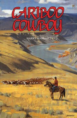 Cariboo Cowboy - Marriott, Harry