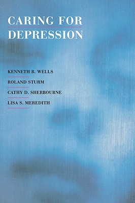 Caring for Depression - Wells, Kenneth B, M.D., M.P.H., and Sturm, Roland, and Sherbourne, Cathy D