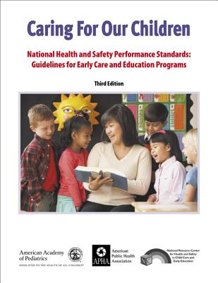 Caring for Our Children: National Health and Safety Performance Standards: Guidelines for Early Care and Early Education Programs - American Public Health Association, and American Academy of Pediatrics