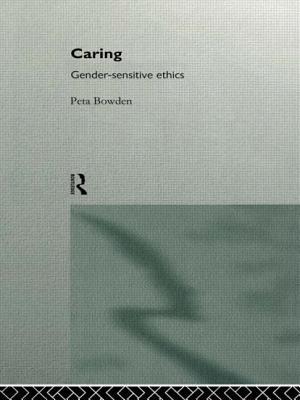 Caring: Gender-Sensitive Ethics - Bowden, Peta