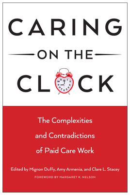 Caring on the Clock: The Complexities and Contradictions of Paid Care Work - Duffy, Mignon, Professor, PH.D (Editor)