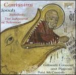 Carissimi: Jonah; The Judgement of Solomon; Jephthah