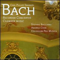 Carl Philipp Emanuel Bach: RecorderConcertos;Chamber Music - Andrea Coen (harpsichord); Collegium Pro Musica; Stefano Bagliano (recorder); Stefano Bagliano (recorder);...