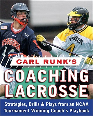 Carl Runk's Coaching Lacrosse: Strategies, Drills, & Plays from an NCAA Tournament Winning Coach's Playbook - Pecknold, Rand, and Runk, Carl, and Runk Carl