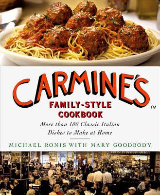 Carmine's Family-Style Cookbook: More Than 100 Classic Italian Dishes to Make at Home - Ronis, Michael, and Goodbody, Mary