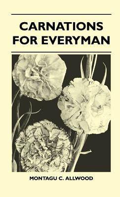 Carnations for Everyman - Allwood, Montagu C