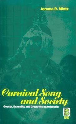 Carnival Song & Society: Gossip, Sexuality and Creativity in Andalusia - Mintz, Jerome R