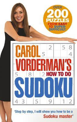 Carol Vorderman's How To Do Sudoku - Vorderman, Carol