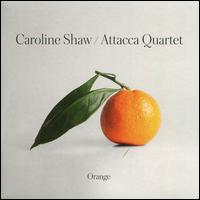 Caroline Shaw: Orange - Andrew Yee (cello); Attacca Quartet; Attacca Quartet; Nathan Schram (viola)