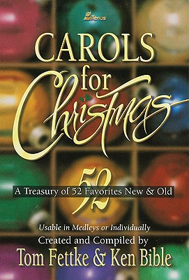 Carols for Christmas: A Treasury of 52 Favorites New & Old - Fettke, Tom, and Bible, Ken