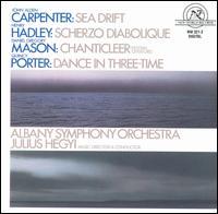 Carpenter: Sea Drift; Hadley: Scherzo Diabolique; Mason: Chanticleer; Porter: Dance in Tree-time - Albany Symphony Orchestra; Julius Hegyi (conductor)