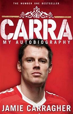 Carra: My Autobiography - Carragher, Jamie