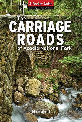 Carriage Roads of Acadia: A Pocket Guide - Abrell, Diane, and Vietze, Andrew (Foreword by)
