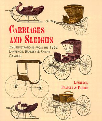 Carriages and Sleighs: 228 Illustrations from the 1862 Lawrence, Bradley & Pardee Catalog - Lawrence Bradley & Pardee