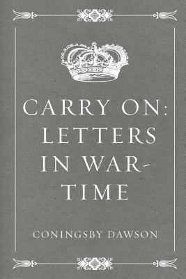 Carry on: Letters in War-Time - Dawson, Coningsby