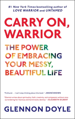 Carry On, Warrior: The Power of Embracing Your Messy, Beautiful Life - Melton, Glennon Doyle