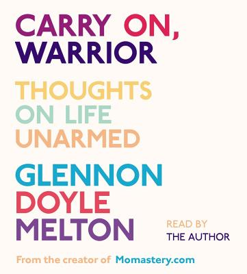 Carry On, Warrior: Thoughts on Life Unarmed - Melton, Glennon Doyle (Read by)