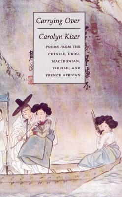 Carrying Over: Poems from the Chinese, Urdu, Macedonian, Yiddish, and French African - Kizer, Carolyn