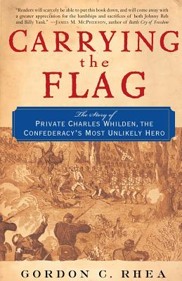 Carrying the Flag: The Story of Private Charles Whilden, the Confederacy's Most Unlikely Hero - Rhea, Gordon C