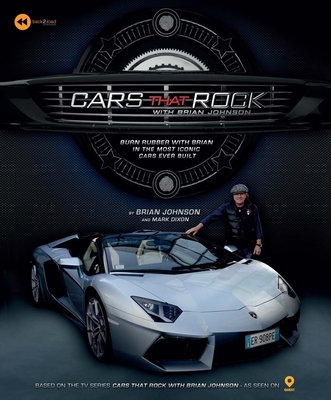 Cars That Rock with Brian Johnson: Burn Rubber With Brian in the Most Iconic Cars Ever Built - Johnson, Brian, and Dixon, Mark
