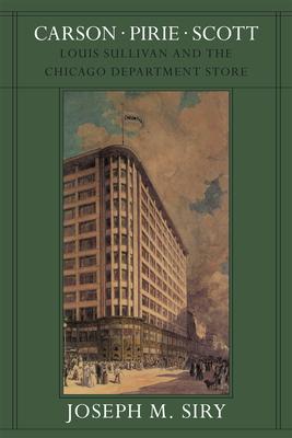 Carson Pirie Scott: Louis Sullivan and the Chicago Department Store - Siry, Joseph M.