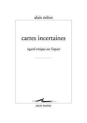 Cartes Incertaines: Regard Critique Sur L'Espace - Milon, Alain