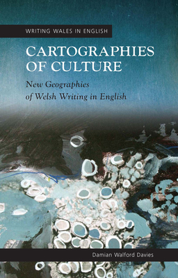 Cartographies of Culture: New Geographies of Welsh Writing in English - Davies, Damian Walford