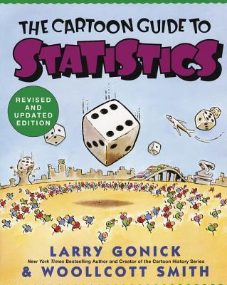 Cartoon Guide to Statistics - Gonick, Larry, and Smith, Woollcott