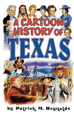Cartoon History of Texas - Reynolds, Patrick M